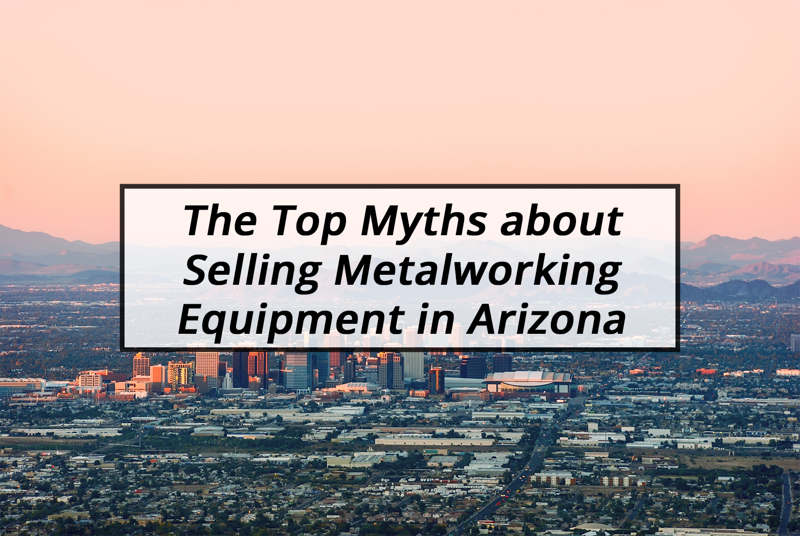 Selling Metalworking Equipment In Arizona