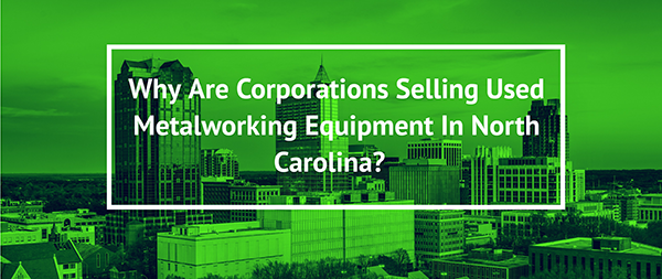 Selling Used Metalworking Equipment In North Carolina