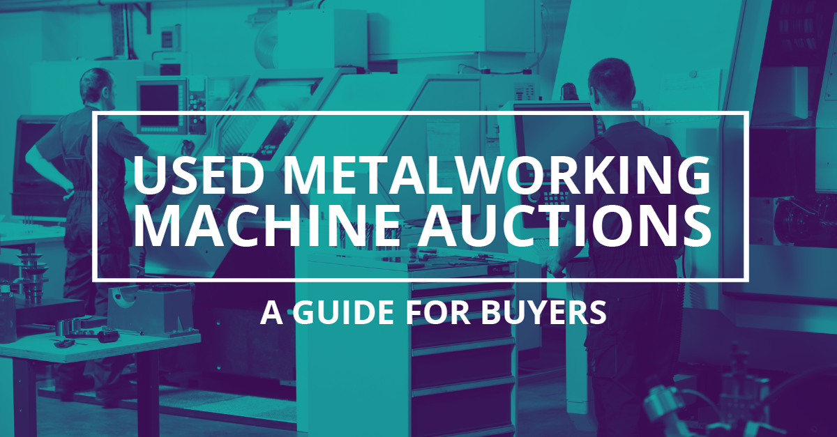 Used Metalworking Machine Auctions – A Guide for Buyers
