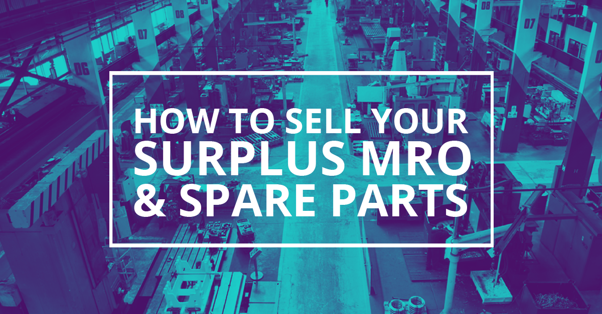 How to Sell Your Surplus MRO & Spare Parts