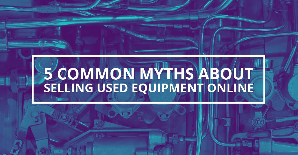 5 Common Myths About Selling Used Equipment Online