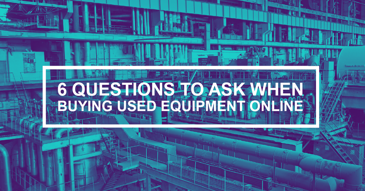 6 Questions to Ask When Buying Used Equipment Online