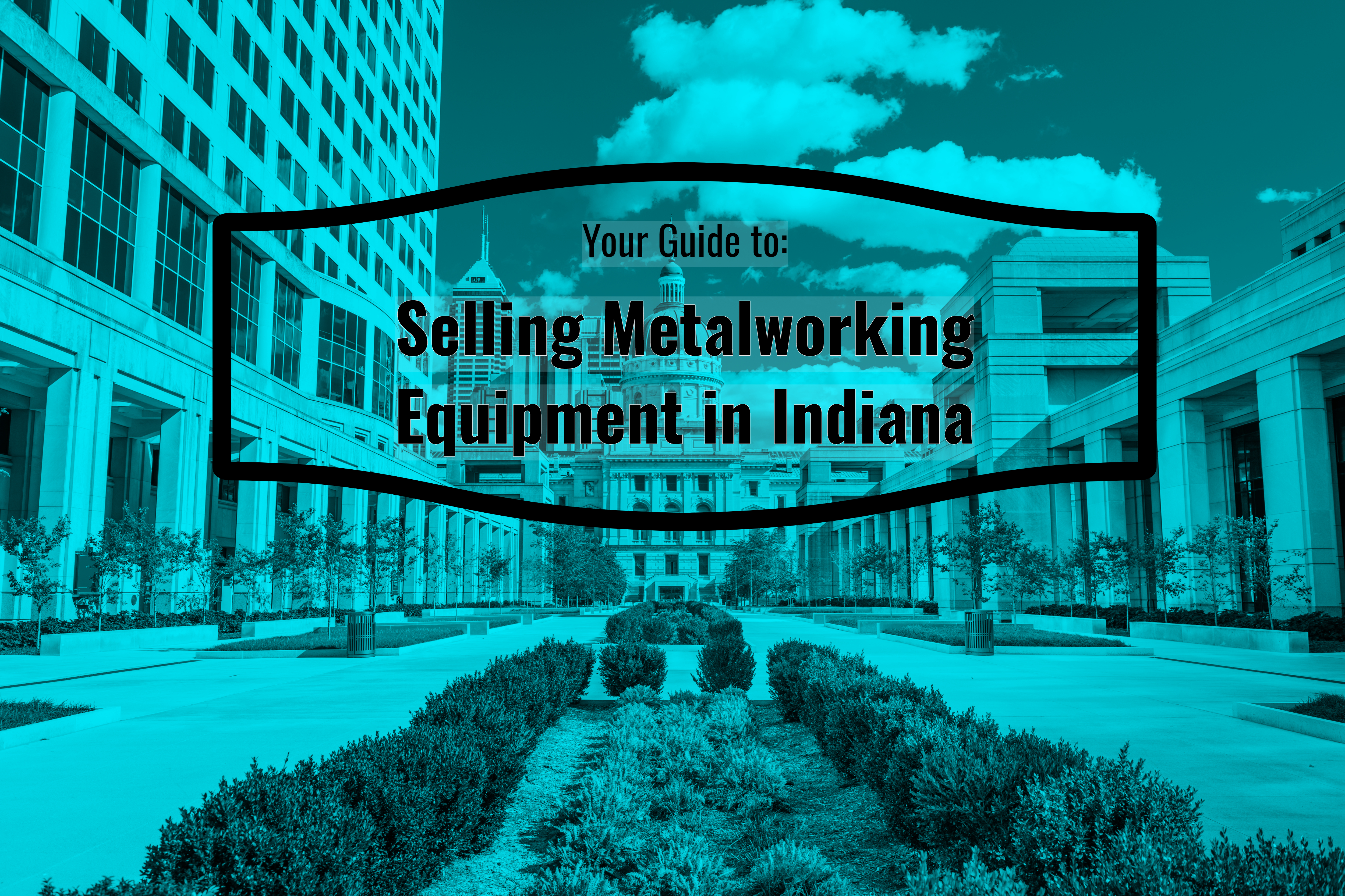 Your Guide to Selling Metalworking Equipment in Indiana