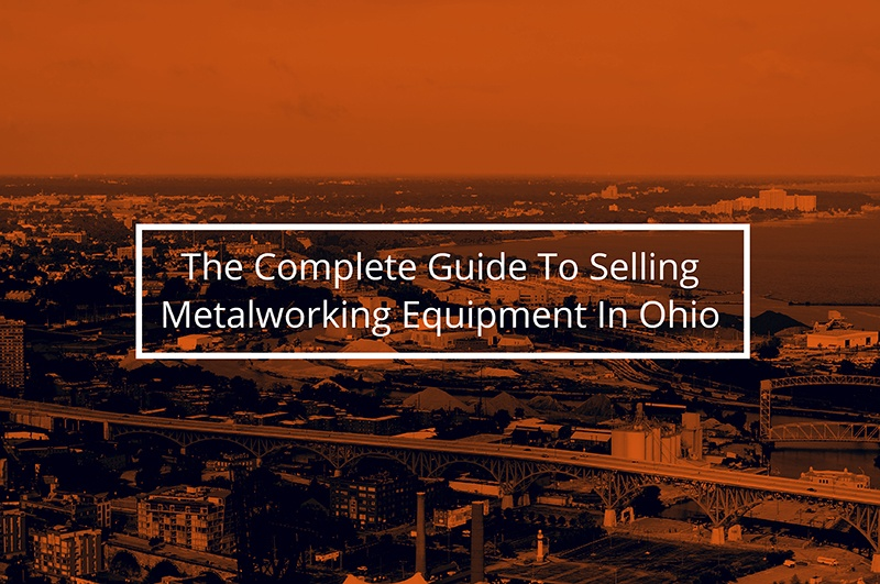 The Complete Guide To Selling Metalworking Equipment In Ohio