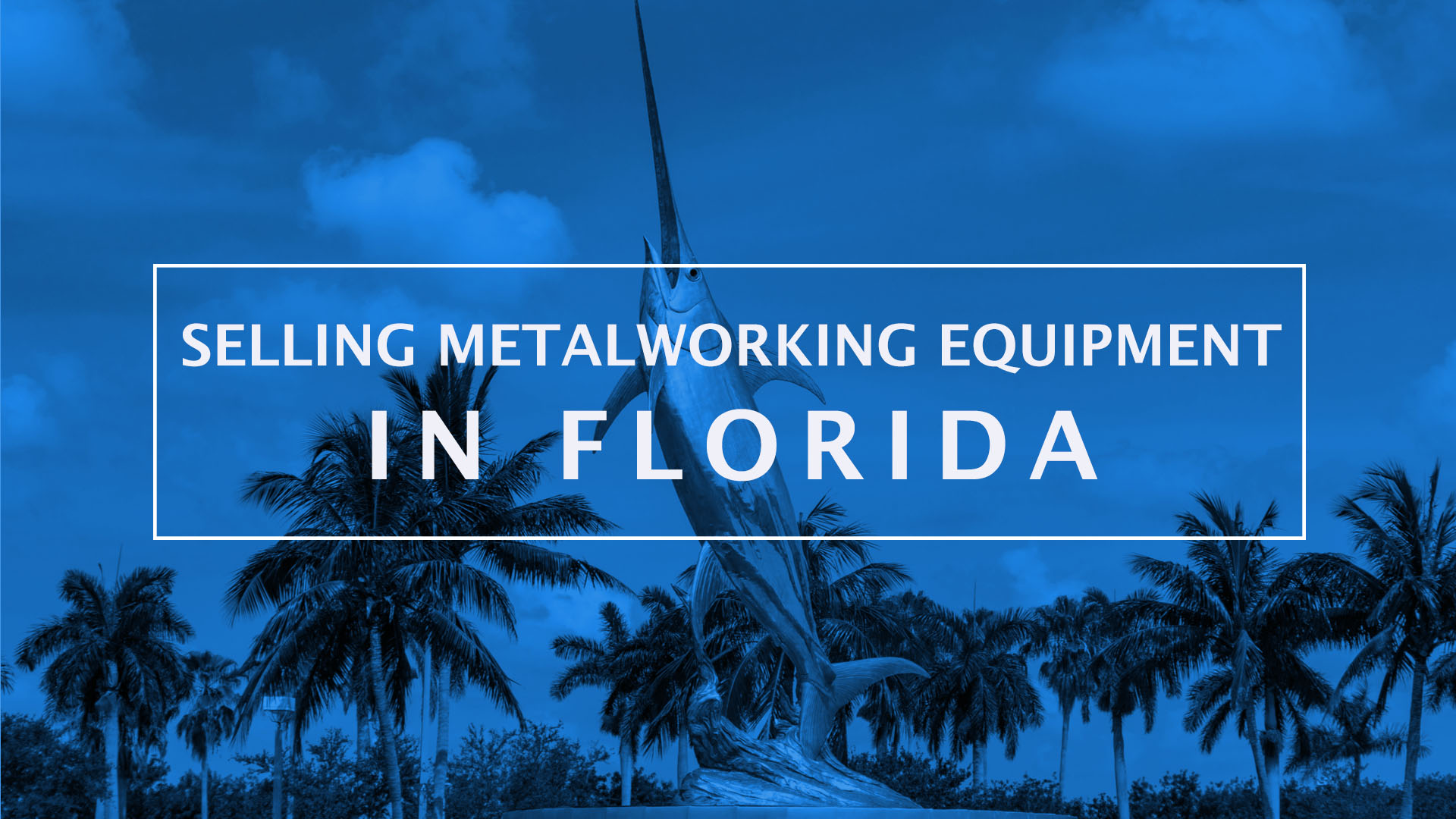 Selling Metalworking Equipment in Florida