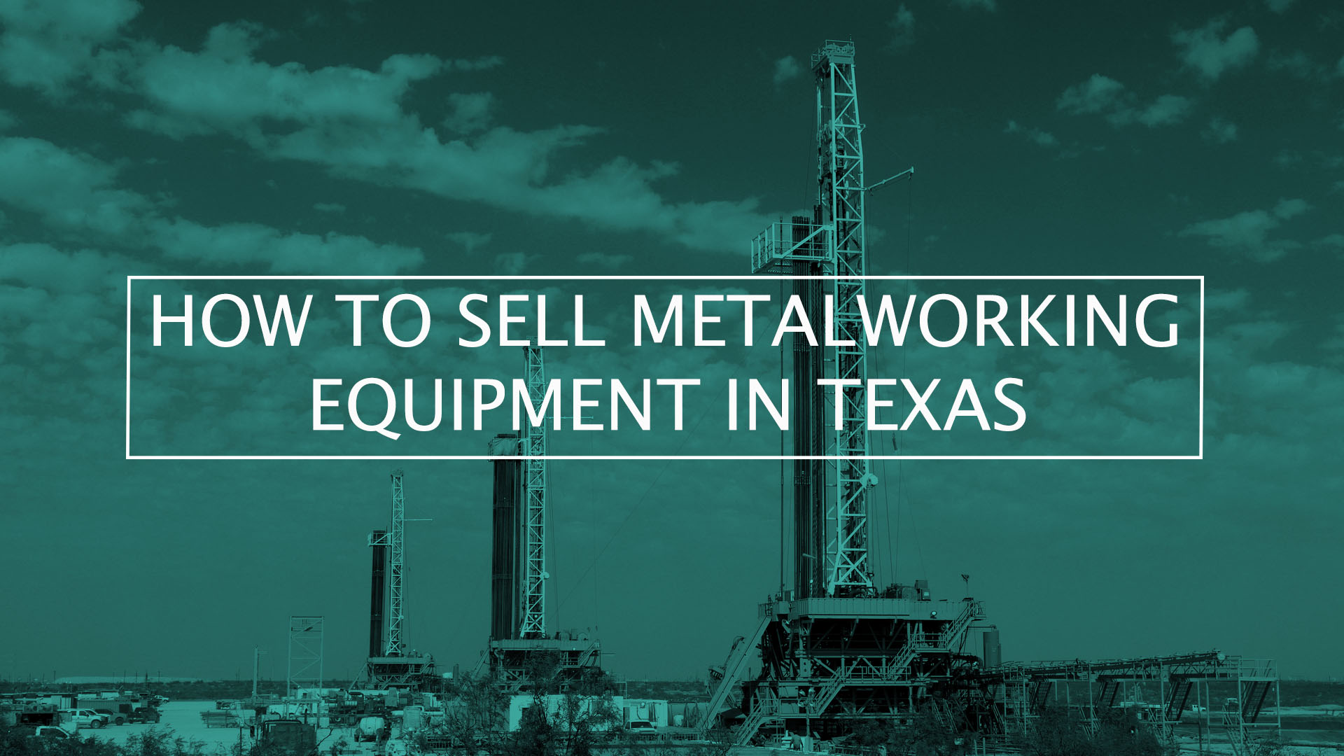 How to Sell Metalworking Equipment in Texas