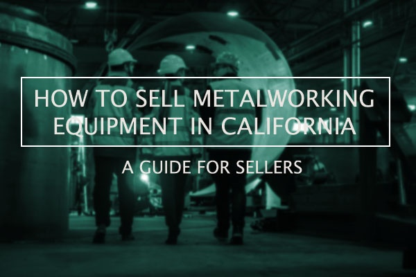 Guide to Selling Metalworking Equipment in California