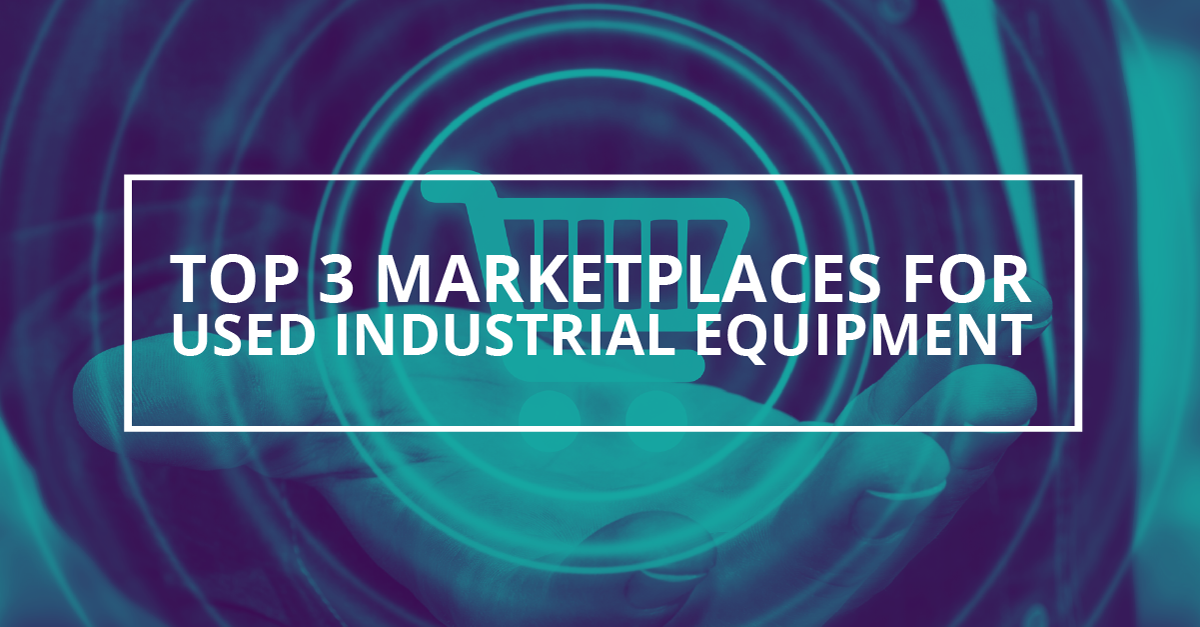 Top 3 Marketplaces for Buying Used Industrial Equipment